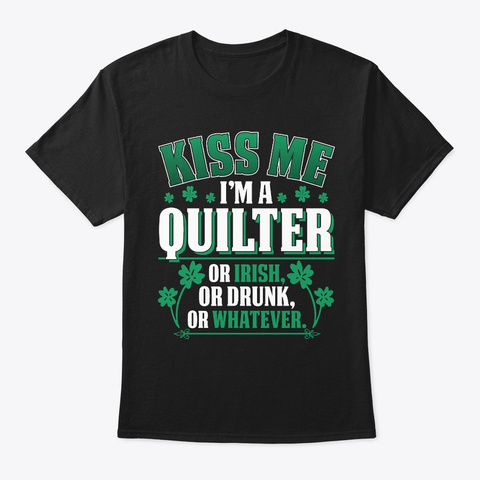 Kiss Me I'm A Quilter Funny  Gift  Black T-Shirt Front