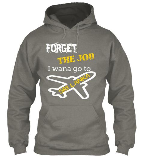 Forget  The Job I Wana Go To  Sri Lanka Charcoal T-Shirt Front