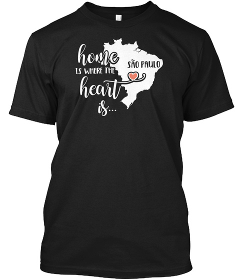 Home Is Where The Heart Is... Sao Paulo Black T-Shirt Front