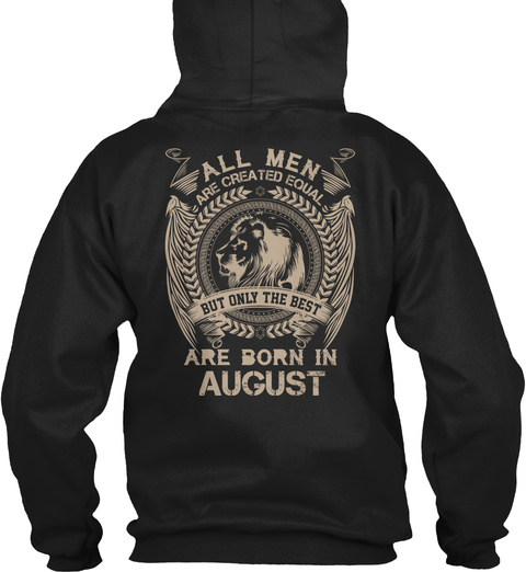 All Men Are Created Equal But Only The Best Are Born In August Black T-Shirt Back