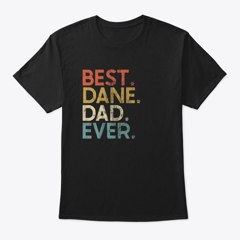 Best Dane Dad Ever Black T-Shirt Front