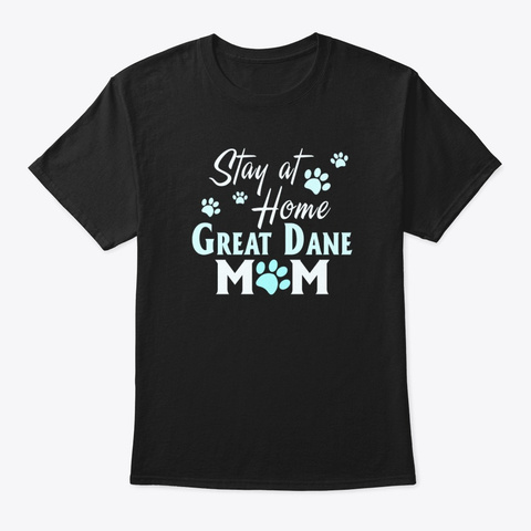 Stay At Home Great Dane Dog Mom  Black T-Shirt Front