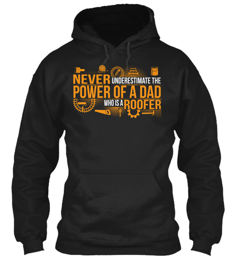 Never Underestimate The Power Of A Dad Who Is A Roofer Black T-Shirt Front