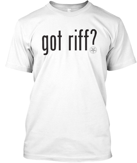 Got Riff? Metal Guitarist T Shirts White T-Shirt Front