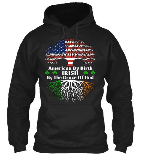 American By Birth Irish By The Grace Of God Black Sweatshirt Front