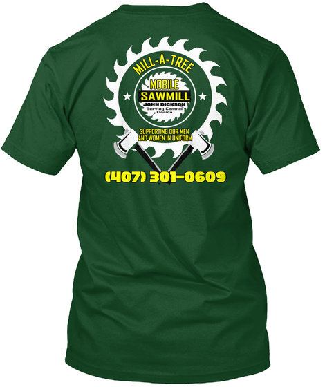 Mill A Tire Sawmill Suppoeting Our Men And Women In Uniform Deep Forest T-Shirt Back