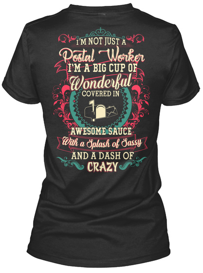 I'm Not Just A Postal Worker I'm A Big Cup Of Wonderful Covered In Awesome Sauce With A Splash Of Sassy And A Dash Of... Black T-Shirt Back