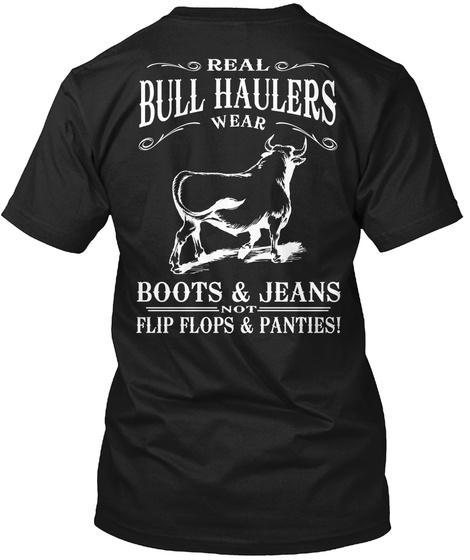 Real Bull Haulers Wear Boots & Jeans Not Flipflops & Panties Black T-Shirt Back