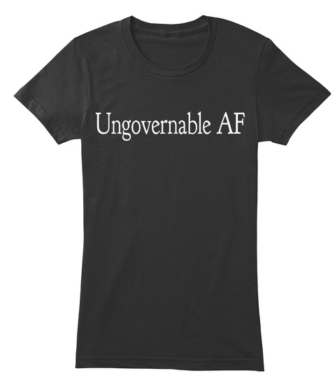 Ungovernable Af Black T-Shirt Front