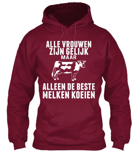 Alle Vrouwen Zijn Gelijk Maar Alleen De Beste Melken Koeien Burgundy T-Shirt Front