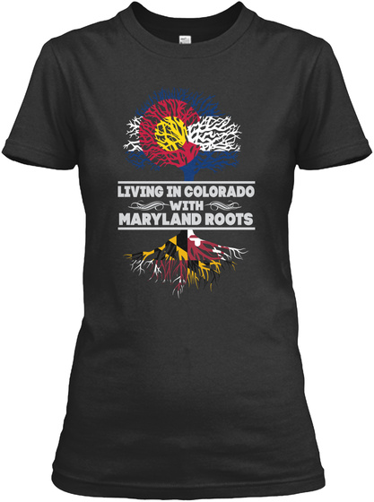 Living In Colorado With Maryland Roots Black Women's T-Shirt Front
