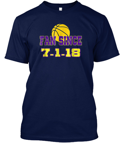 Fan Since 7 1 18 Basketball Shirt Navy T-Shirt Front