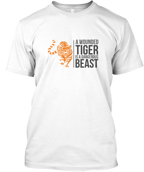 A Wounded Tiger Is A Dangerous Beast White T-Shirt Front