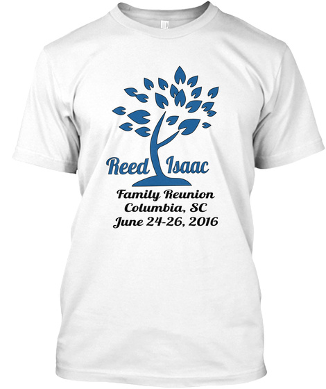 Reed Isaac Family Reunion Colombia, Sc June 24 26, 2016 White T-Shirt Front