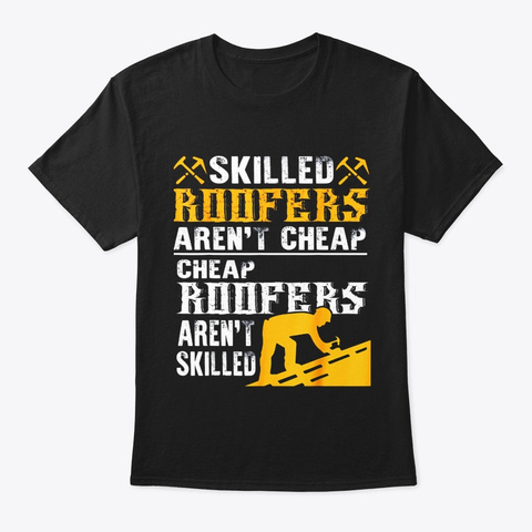 Skilled Roofers Arent Cheap T Shirt Black T-Shirt Front