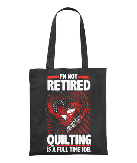 I'm Not Retired Quilting Is A Full Time Job Black Camiseta Front
