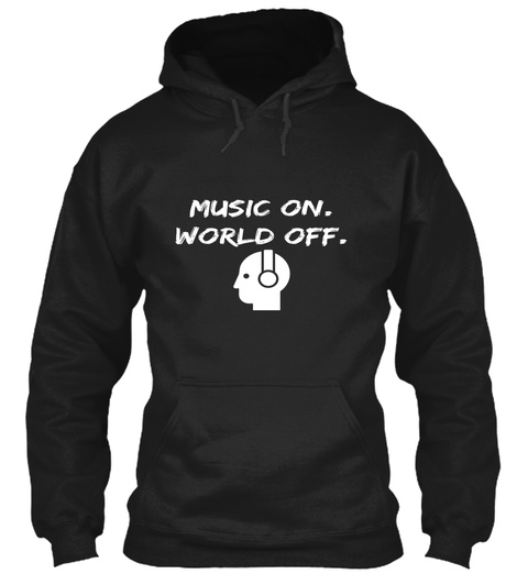 Music On. World Off. Black Sweatshirt Front