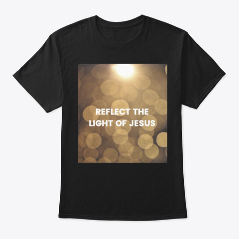 Reflect The Light Of Jesus Black T-Shirt Front