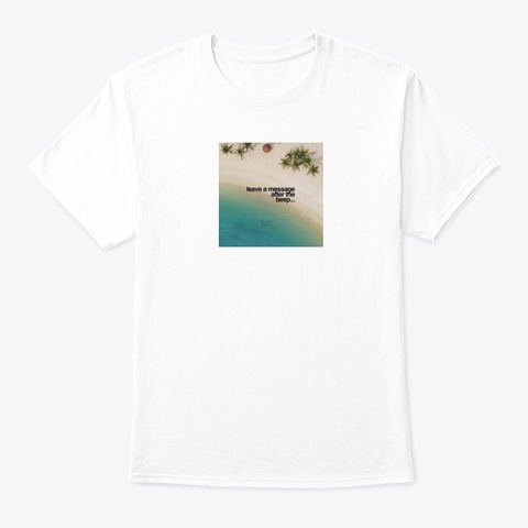 Leave A Message After The Beep... White Camiseta Front