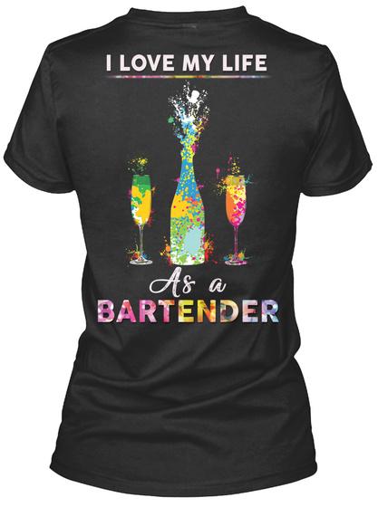 I Love My Life As A Bartender Black T-Shirt Back