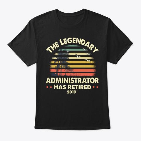 2019 Legend Retired Administrator Gift Black T-Shirt Front