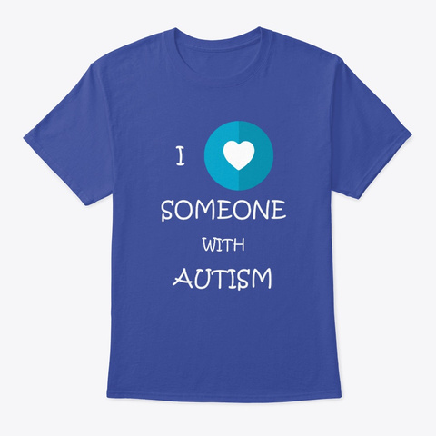 I Love Someone With Autism Deep Royal T-Shirt Front