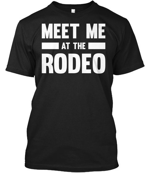 Meet Me At The Rodeo Country T Shirt Black T-Shirt Front