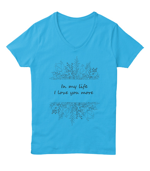 In My Life I Love You More Aquatic Blue  T-Shirt Front