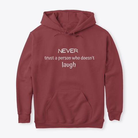Never Trust A Person Who Doesn't Laugh Maroon T-Shirt Front
