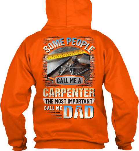 Some People Call Me A Carpenter The Most Important Call Me Dad Safety Orange T-Shirt Back