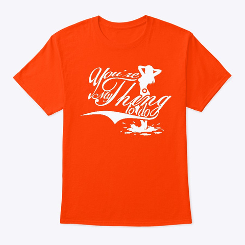 You're My Thing To Do Orange T-Shirt Front