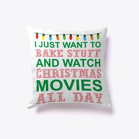 I Want Bake Stuff Watch Christmas Movies Standard T-Shirt Front