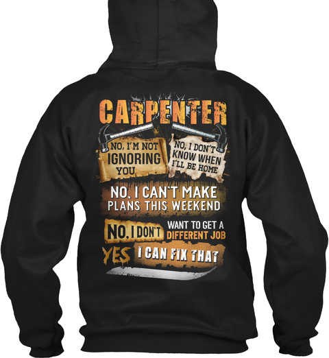 Carpenter No, I'm Not Ignoring You No, I Don't Know When I'll Be Home No, I Can't Make Plans This Weekend Black T-Shirt Back