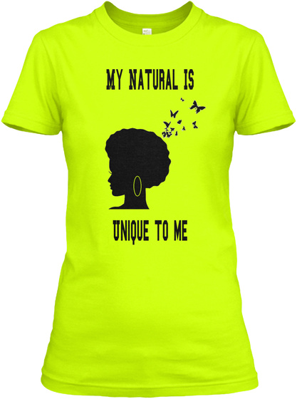 My Natural Is Unique To Me Safety Green T-Shirt Front
