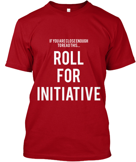If You Close Enough To Read This... Roll For Initiative Deep Red T-Shirt Front