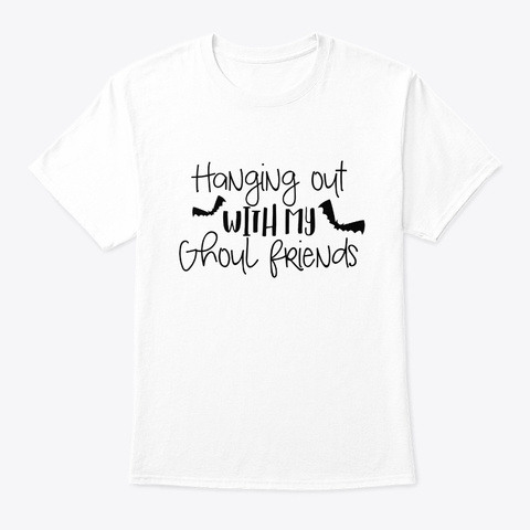Hanging Out Ghoul Friends Halloween Cost White T-Shirt Front