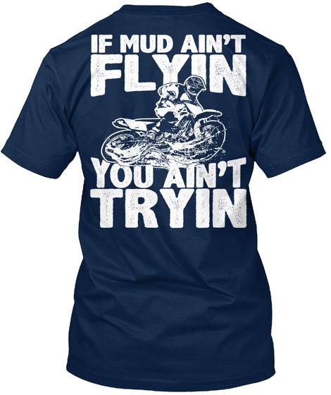 If Mud Ain't Flyin You Ain't Tryin Navy T-Shirt Back
