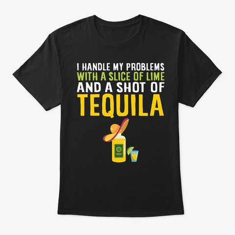 Handle Problems With Lime And Tequila Black T-Shirt Front