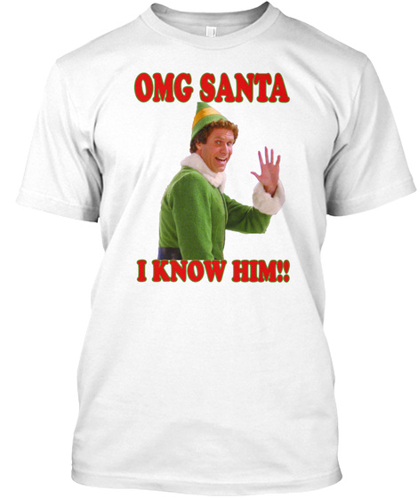 Omg Santa ! I Know Him White T-Shirt Front
