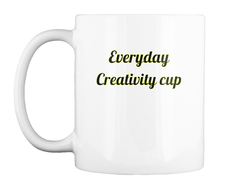 Everyday  Creativity Cup  White Mug Front