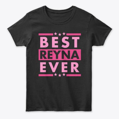 Best Reyna Ever Black T-Shirt Front