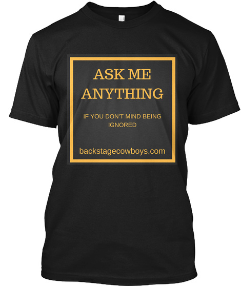 Ask Me Anything If You Don't Mind Being  Black T-Shirt Front