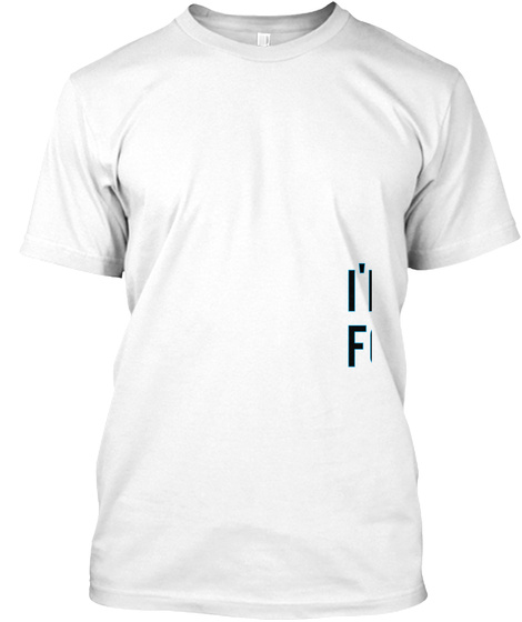 I'm Sorry For What I Said While I Was Hungry White T-Shirt Front