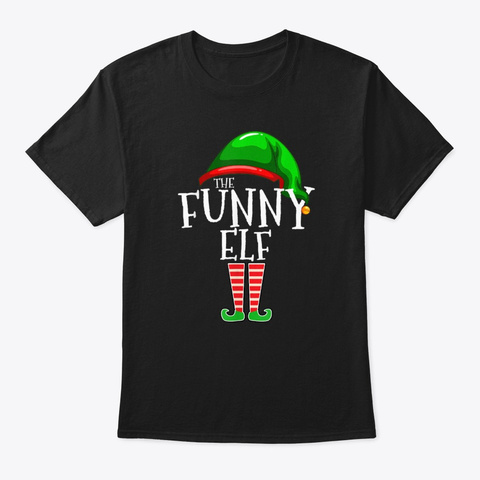 The Funny Elf Family Matching Christmas Black T-Shirt Front