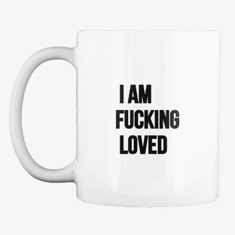I Am Fucking Loved White Mug Front