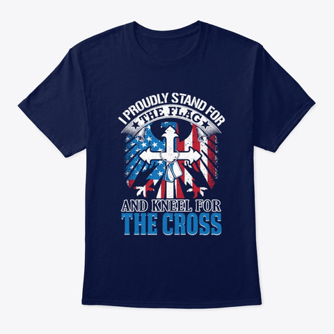 I Stand For The Flag Kneel For Cross  Navy T-Shirt Front