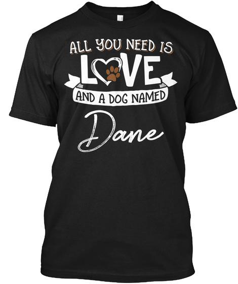 Dog Named Dane Gift For Dog Lovers Black T-Shirt Front