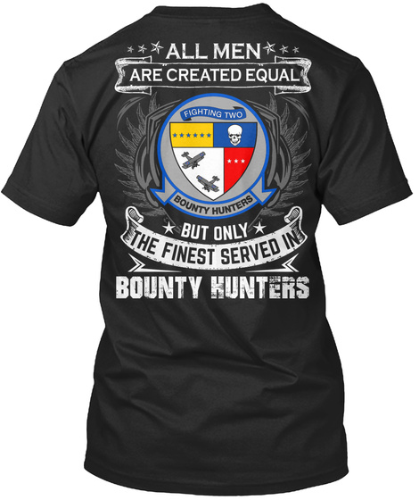 All Men Are Created Equal Fighting Two Bounty Hunters But Only The Finest Served In Bounty Kunters Black T-Shirt Back