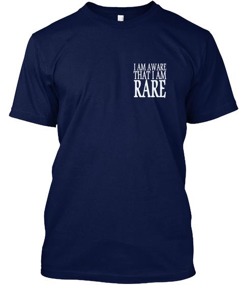 I Am Aware That I Am Rare Navy T-Shirt Front