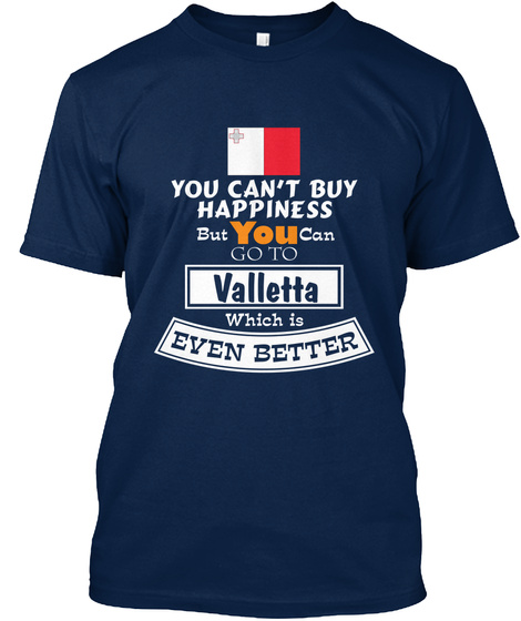 You Can T Buy Happiness But You Can Go To Valletta Which Is Even Better Navy T-Shirt Front